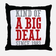 Kind of a Big Deal Since 1983 Throw Pillow