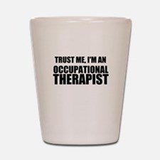 Trust Me, Im An Occupational Therapist Shot Glass