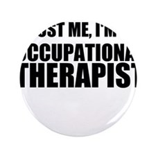 "Trust Me, Im An Occupational Therapist 3.5"" Button"