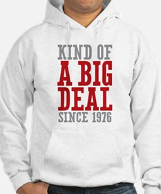 Kind of a Big Deal Since 1976 Hoodie