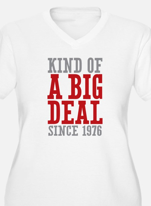 Kind of a Big Deal Since 1976 T-Shirt