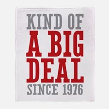 Kind of a Big Deal Since 1976 Throw Blanket