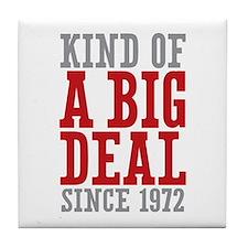Kind of a Big Deal Since 1972 Tile Coaster