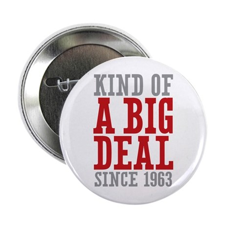 "Kind of a Big Deal Since 1963 2.25"" Button (10 pac"