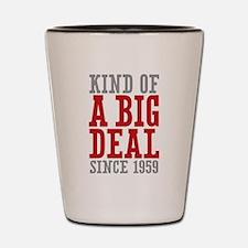 Kind of a Big Deal Since 1959 Shot Glass