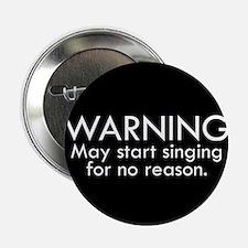 "Warning: May start singing for no reason. 2.25"" Bu"