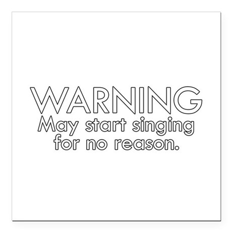 Warning: May start singing for no reason Square Ca