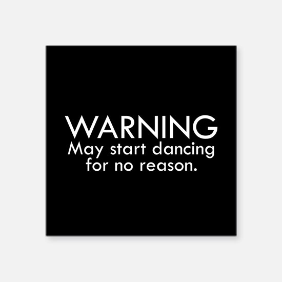 Warning: May start dancing for no reason Sticker