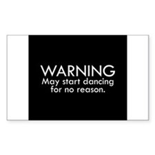 Warning: May start dancing for no reason Bumper Stickers