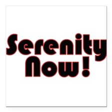 """Serenity NOW Square Car Magnet 3"""" x 3"""""""