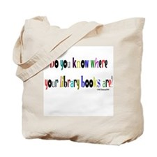 Do you know where your library books are? Tote Bag
