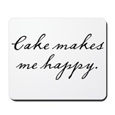 Cake makes me happy Mousepad