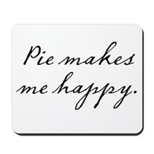 Pie makes me happy Mousepad