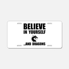Believe Yourself Dragons Aluminum License Plate