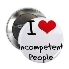 """I Love Incompetent People 2.25"""" Button"""
