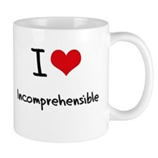 I Love Incomprehensible Mug