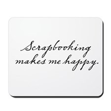 Scrapbooking makes me happy Mousepad