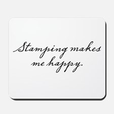 Stamping makes me happy Mousepad