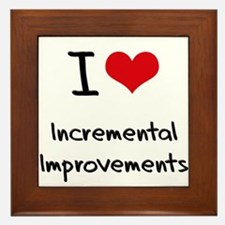 I Love Incremental Improvements Framed Tile