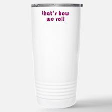 how we roll Travel Mug