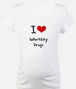 I Love Infertility Drugs Shirt