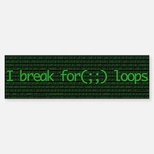 I break for(;;) loops Bumper Bumper Bumper Sticker