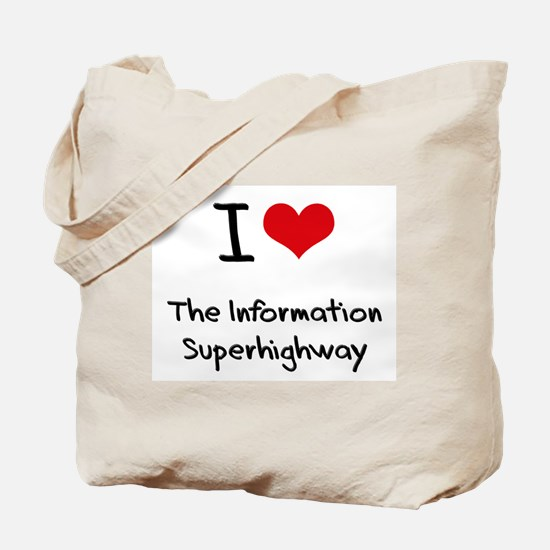 I Love The Information Superhighway Tote Bag