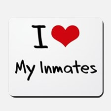 I Love My Inmates Mousepad