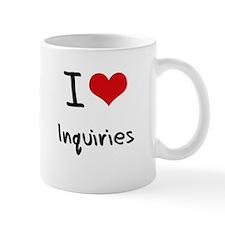 I Love Inquiries Mug