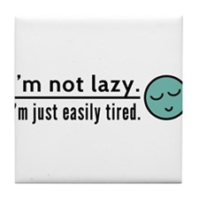 I'm not lazy. I'm just easily tired. Blue Emoticon
