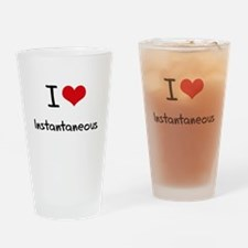 I Love Instantaneous Drinking Glass