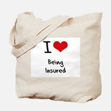 I Love Being Insured Tote Bag