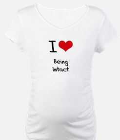 I Love Being Intact Shirt