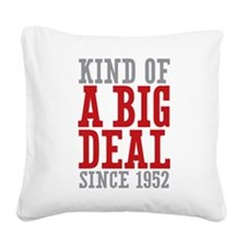 Kind of a Big Deal Since 1952 Square Canvas Pillow