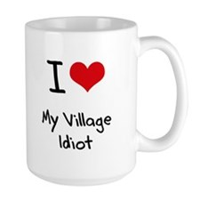 I Love My Village Idiot Mug