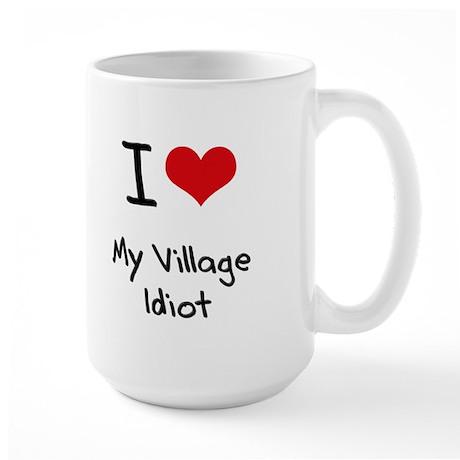 I Love My Village Idiot Mug