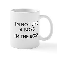 I'm Not Like A Boss. I'm The Boss. Mug