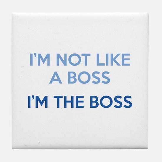 I'm Not Like A Boss. I'm The Boss. Tile Coaster