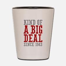 Kind of a Big Deal Since 1943 Shot Glass