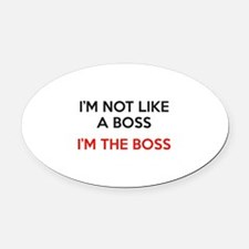 I'm Not Like A Boss. I'm The Boss. Oval Car Magnet