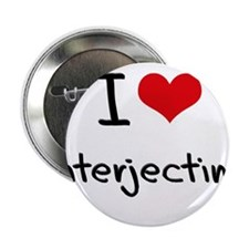 """I Love Interjecting 2.25"""" Button"""