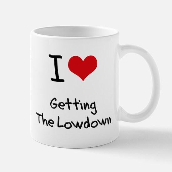 I Love Getting The Lowdown Mug