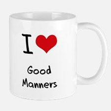 I Love Good Manners Mug
