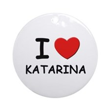 I love Katarina Ornament (Round)