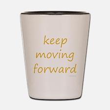 keep moving forward Shot Glass