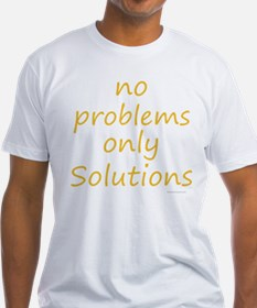 no problems only solutions Shirt