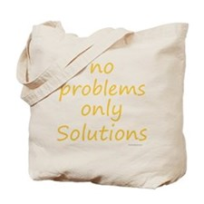 no problems only solutions Tote Bag