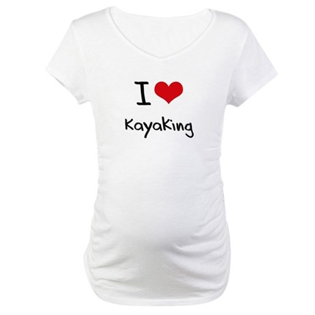 I Love Kayaking Maternity T-Shirt