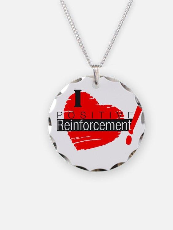 I love Positive Reinforcement Necklace