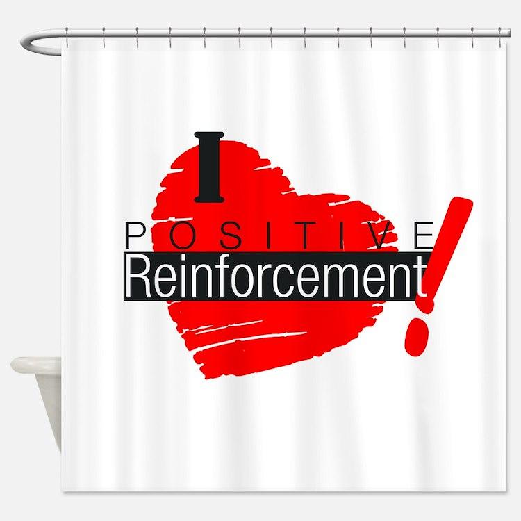 I love Positive Reinforcement Shower Curtain